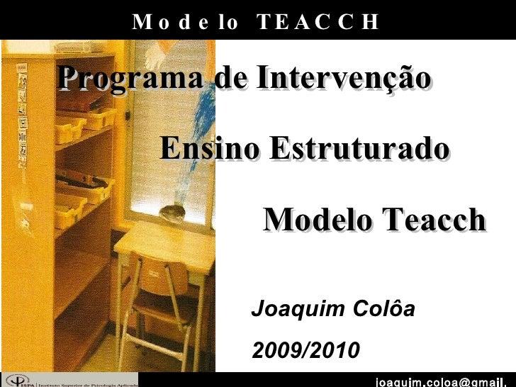 [email_address] Modelo TEACCH Programa de Intervenção Ensino Estruturado Modelo Teacch Joaquim Colôa 2009/2010