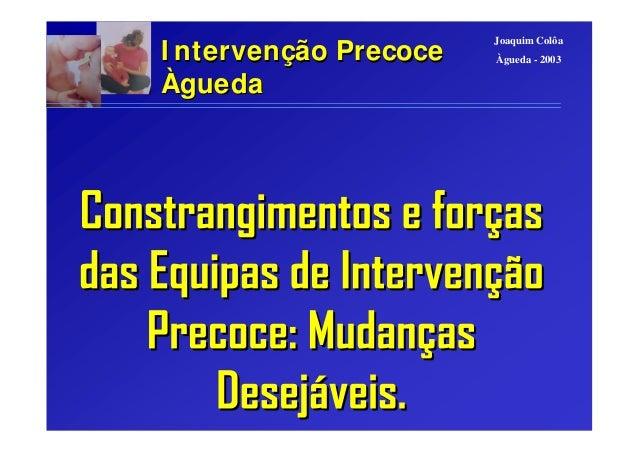Joaquim Colôa Àgueda - 2003I ntervenI ntervençção Precoceão Precoce ÀÀguedagueda