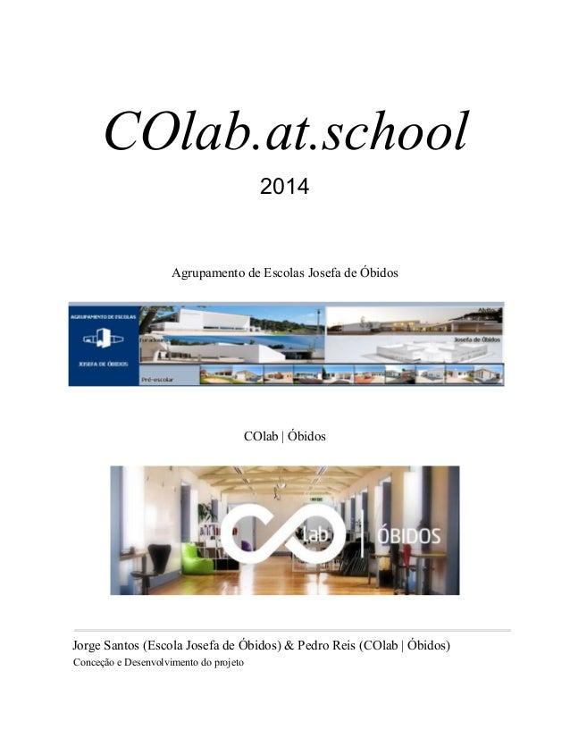 COlab.at.school 2014 AgrupamentodeEscolasJosefadeÓbidos COlab|Óbidos JorgeSantos(EscolaJosefadeÓbidos)&Pedro...
