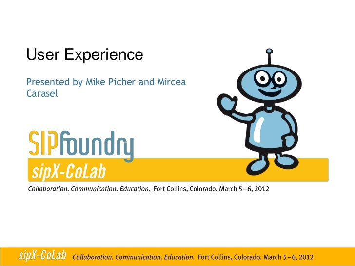 User ExperiencePresented by Mike Picher and MirceaCarasel