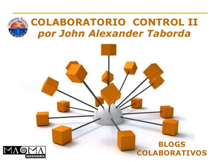 COLABORATORIO CONTROL II por John Alexander Taborda                                 BLOGS        Powerpoint Templates COLA...
