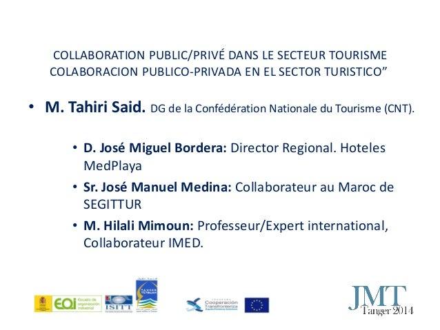 """COLLABORATION PUBLIC/PRIVÉ DANS LE SECTEUR TOURISME COLABORACION PUBLICO-PRIVADA EN EL SECTOR TURISTICO"""" • M. Tahiri Said...."""