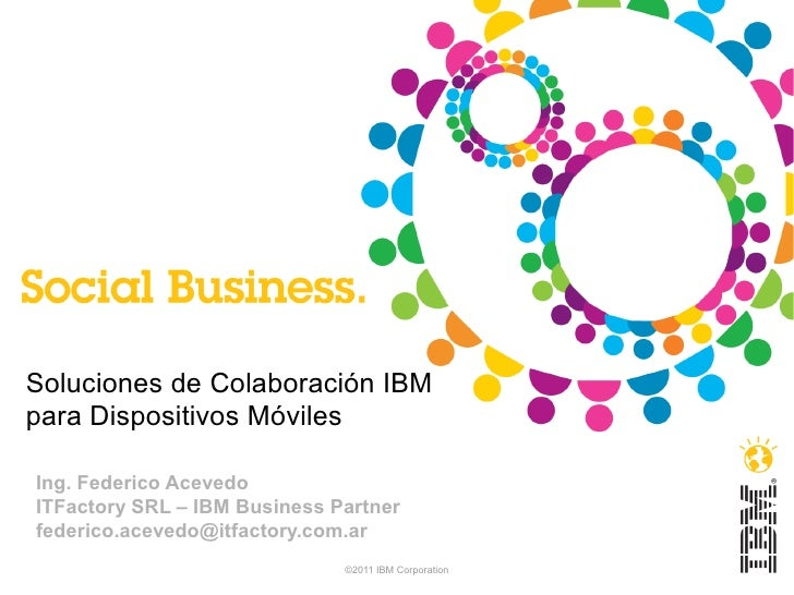 Soluciones de Colaboración IBMpara Dispositivos MóvilesIng. Federico AcevedoITFactory SRL – IBM Business Partnerfederico.a...