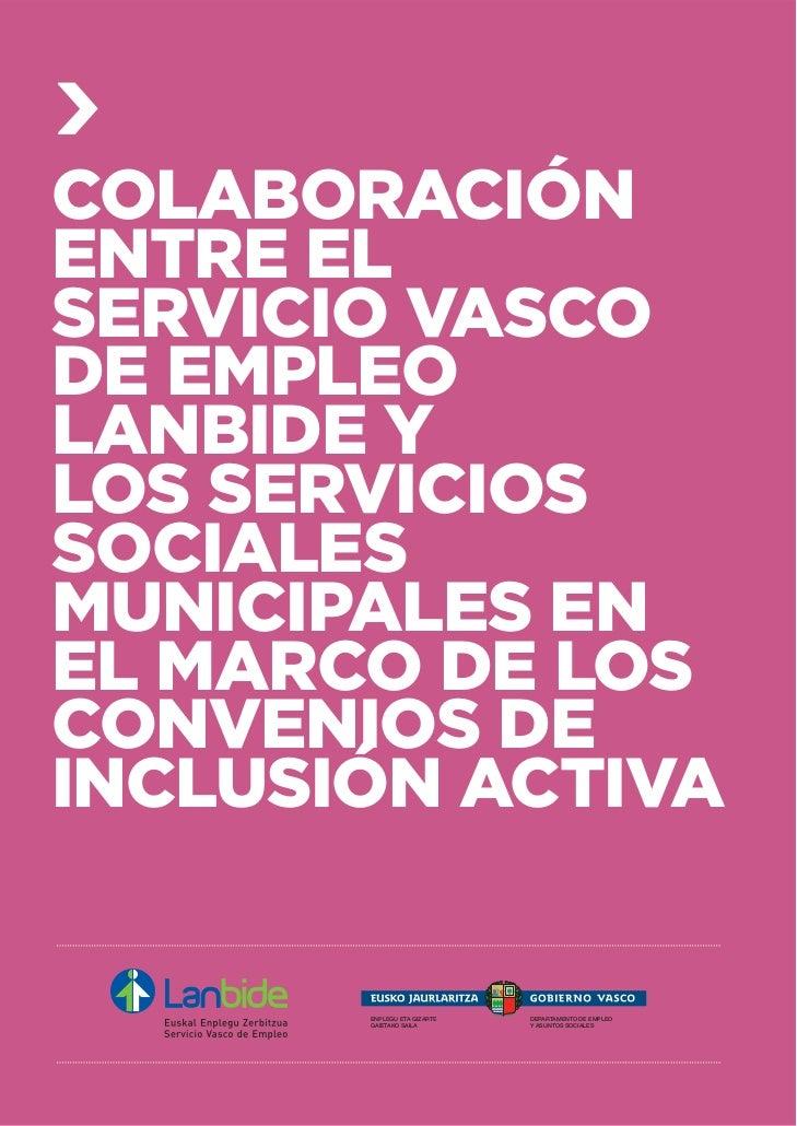COLABORACIÓNENTRE ELSERVICIO VASCODE EMPLEOLANBIDE YLOS SERVICIOSSOCIALESMUNICIPALES ENEL MARCO DE LOSCONVENIOS DEINCLUSIÓ...