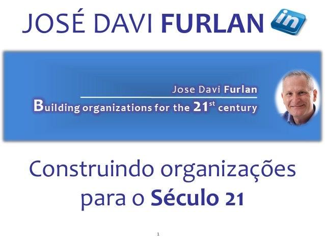 1 Construindo organizações para o Século 21 JOSÉ DAVI FURLAN
