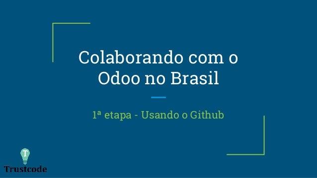 Colaborando com o Odoo no Brasil 1ª etapa - Usando o Github