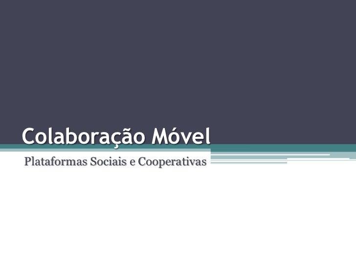 Colaboração Móvel<br />Plataformas Sociais e Cooperativas<br />
