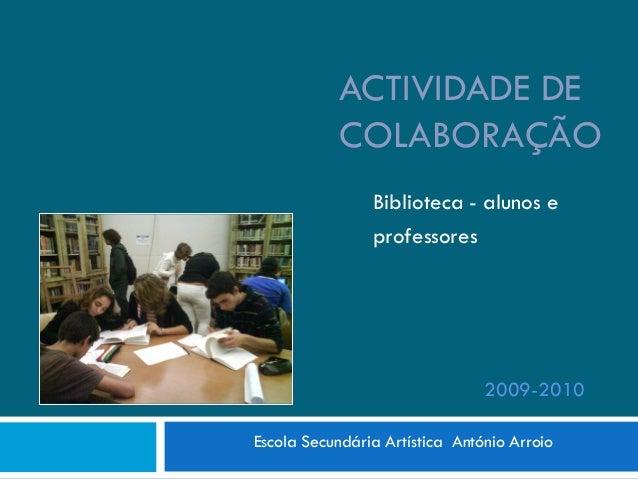 ACTIVIDADE DE            COLABORAÇÃO                Biblioteca - alunos e                professores                      ...