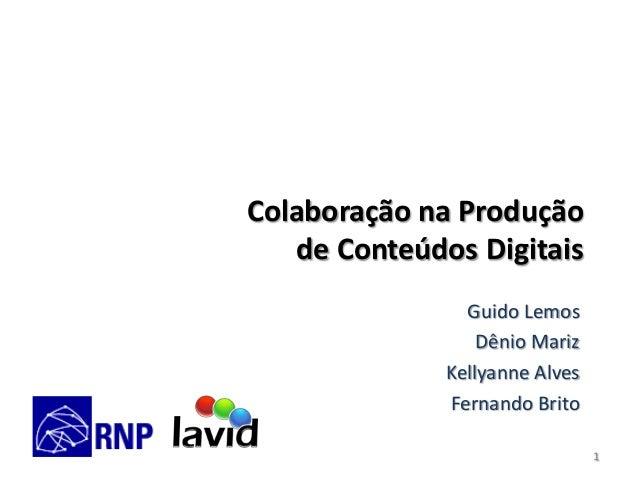 Colaboração na Produção de Conteúdos Digitais Guido Lemos Dênio Mariz Kellyanne Alves Fernando Brito 1