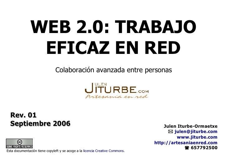 WEB 2.0: TRABAJO EFICAZ EN RED Rev. 01 Septiembre 2006 Colaboración avanzada entre personas Esta documentación tiene copyl...