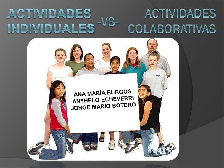 ACTIVIDADESINDIVIDUALES<br />ANA MARÍA BURGOS<br />ANYHELO ECHEVERRI<br />JORGE MARIO BOTERO<br />