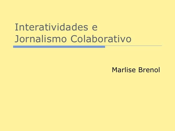 Interatividades eJornalismo Colaborativo                   Marlise Brenol
