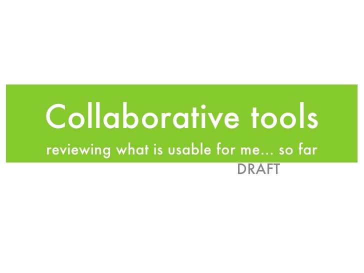 Collaborative tools reviewing what is usable for me... so far                             DRAFT