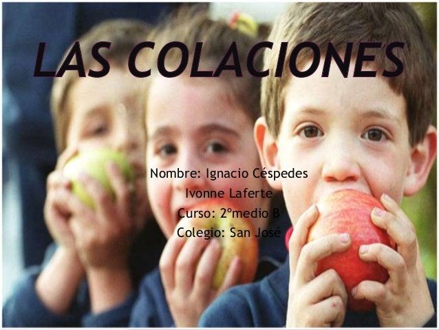 Nombre: Ignacio Céspedes Ivonne Laferte Curso: 2ºmedio B Colegio: San José