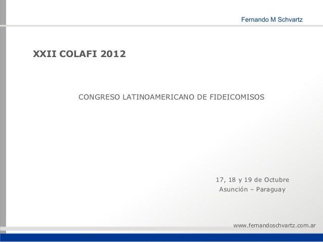 XXII COLAFI 2012       CONGRESO LATINOAMERICANO DE FIDEICOMISOS                                    17, 18 y 19 de Octubre ...