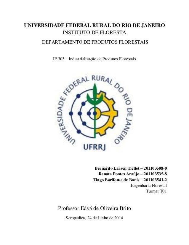 UNIVERSIDADE FEDERAL RURAL DO RIO DE JANEIRO INSTITUTO DE FLORESTA DEPARTAMENTO DE PRODUTOS FLORESTAIS IF 303 – Industrial...