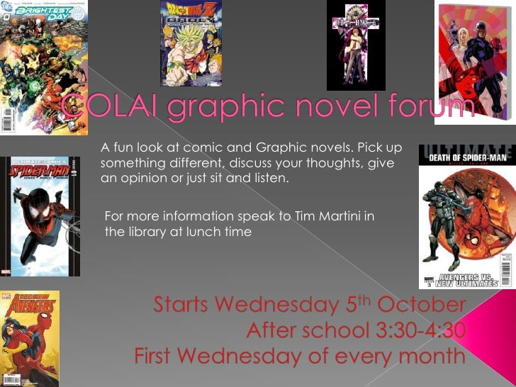 COLAI graphic novel forum   <br />A fun look at comic and Graphic novels. Pick up something different, discuss your though...
