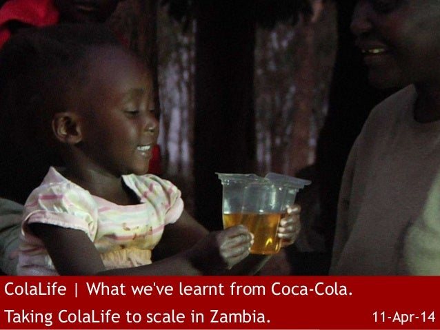 ColaLife | What we've learnt from Coca-Cola. Taking ColaLife to scale in Zambia. 11-Apr-14