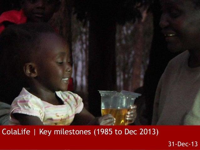 ColaLife | Key milestones (1985 to Dec 2013) 31-Dec-13