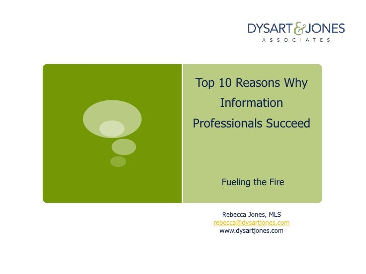 Top 10 Reasons Why            Information   Professionals Succeed             Fueling the Fire             Rebecca Jones, ...
