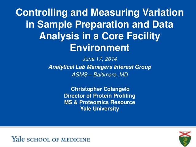 Controlling and Measuring Variation in Sample Preparation and Data Analysis in a Core Facility Environment Christopher Col...