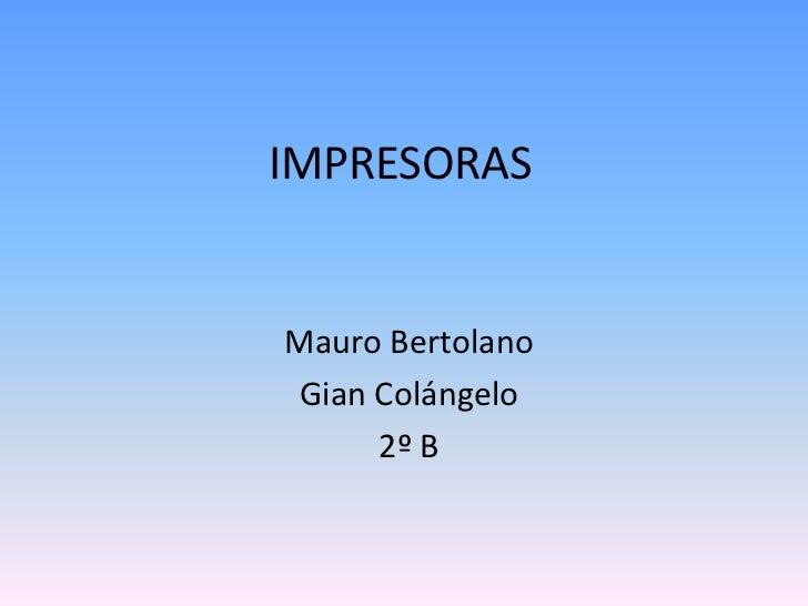 IMPRESORASMauro BertolanoGian Colángelo     2º B