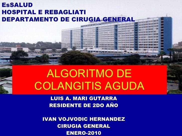 ALGORITMO DE COLANGITIS AGUDA LUIS A. MARI GUTARRA RESIDENTE DE 2DO AÑO IVAN VOJVODIC HERNANDEZ CIRUGIA GENERAL ENERO-2010...