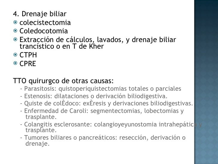 <ul><li>4. Drenaje biliar </li></ul><ul><li>colecistectomia </li></ul><ul><li>Coledocotomia </li></ul><ul><li>Extracción d...