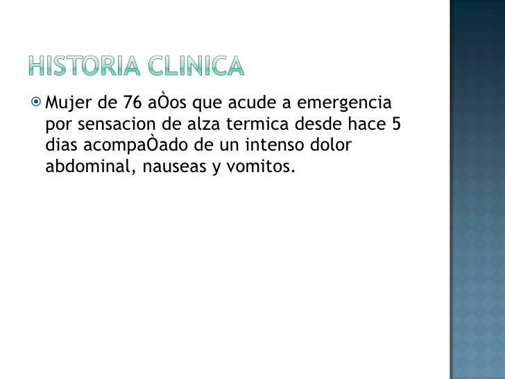 <ul><li>Mujer de 76 años que acude a emergencia por sensacion de alza termica desde hace 5 dias acompañado de un intenso d...