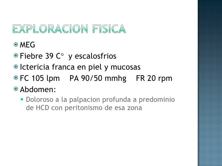 <ul><li>MEG </li></ul><ul><li>Fiebre 39 C °  y escalosfrios </li></ul><ul><li>Ictericia franca en piel y mucosas </li></ul...