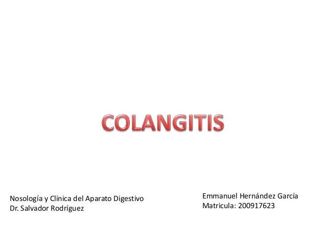 Nosología y Clínica del Aparato Digestivo   Emmanuel Hernández GarcíaDr. Salvador Rodríguez                      Matricula...