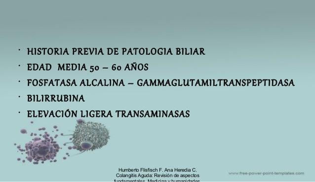 • HISTORIA PREVIA DE PATOLOGIA BILIAR • EDAD MEDIA 50 – 60 AÑOS • FOSFATASA ALCALINA – GAMMAGLUTAMILTRANSPEPTIDASA • BILIR...