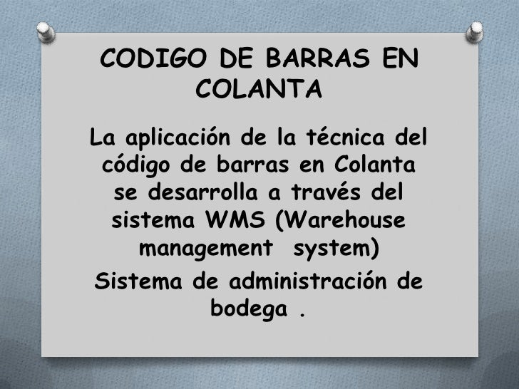 CODIGO DE BARRAS EN     COLANTALa aplicación de la técnica del código de barras en Colanta  se desarrolla a través del  si...