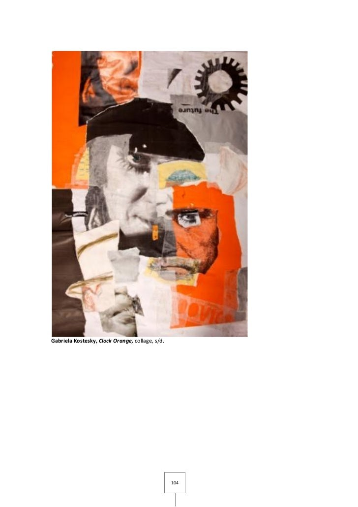 Gabriela Kostesky, Clock Orange, collage, s/d.                                                 104
