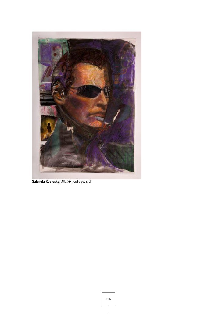 Gabriela Kostesky, Matrix, collage, s/d.                                           106
