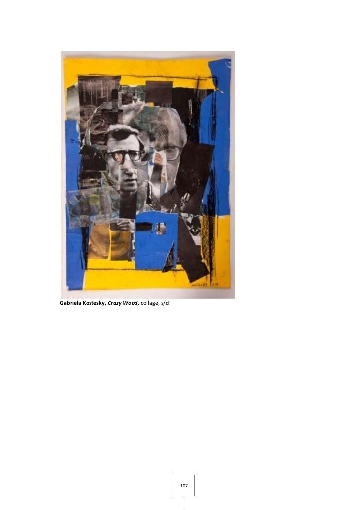 Gabriela Kostesky, Crazy Wood, collage, s/d.                                               107
