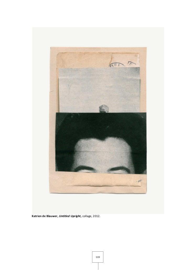 Katrien de Blauwer, Untitled Upright, collage, 2012.                                                119