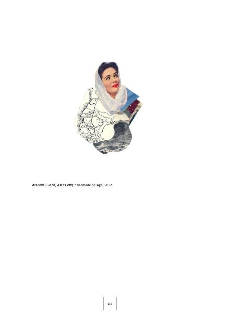 Arantxa Rueda, Así es ella, handmade collage, 2012.                                               136