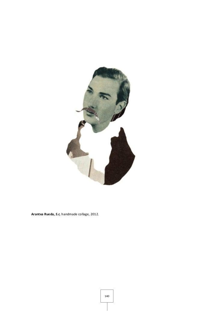 Arantxa Rueda, S.r, handmade collage, 2012.                                              140
