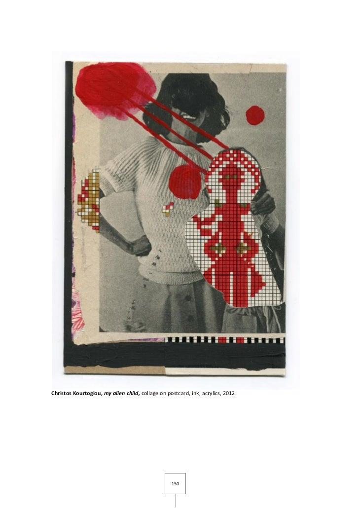 Christos Kourtoglou, my alien child, collage on postcard, ink, acrylics, 2012.                                            ...