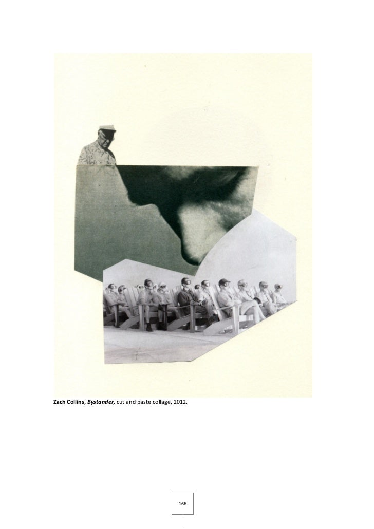 Zach Collins, Bystander, cut and paste collage, 2012.                                                 166