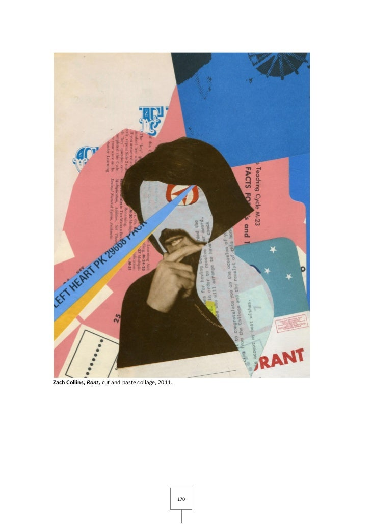 Zach Collins, Rant, cut and paste collage, 2011.                                                   170