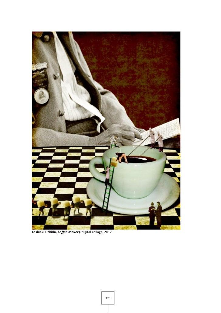 Toshiaki Uchida, Coffee Makers, digital collage, 2012.                                                 176