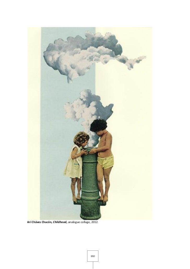 Ari Cháves Chacón, Childhood, analogue collage, 2012.                                               202