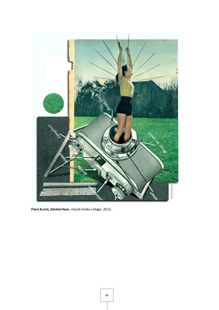 Flore Kunst, Déclencheur, mixed media collage, 2012.                                               56
