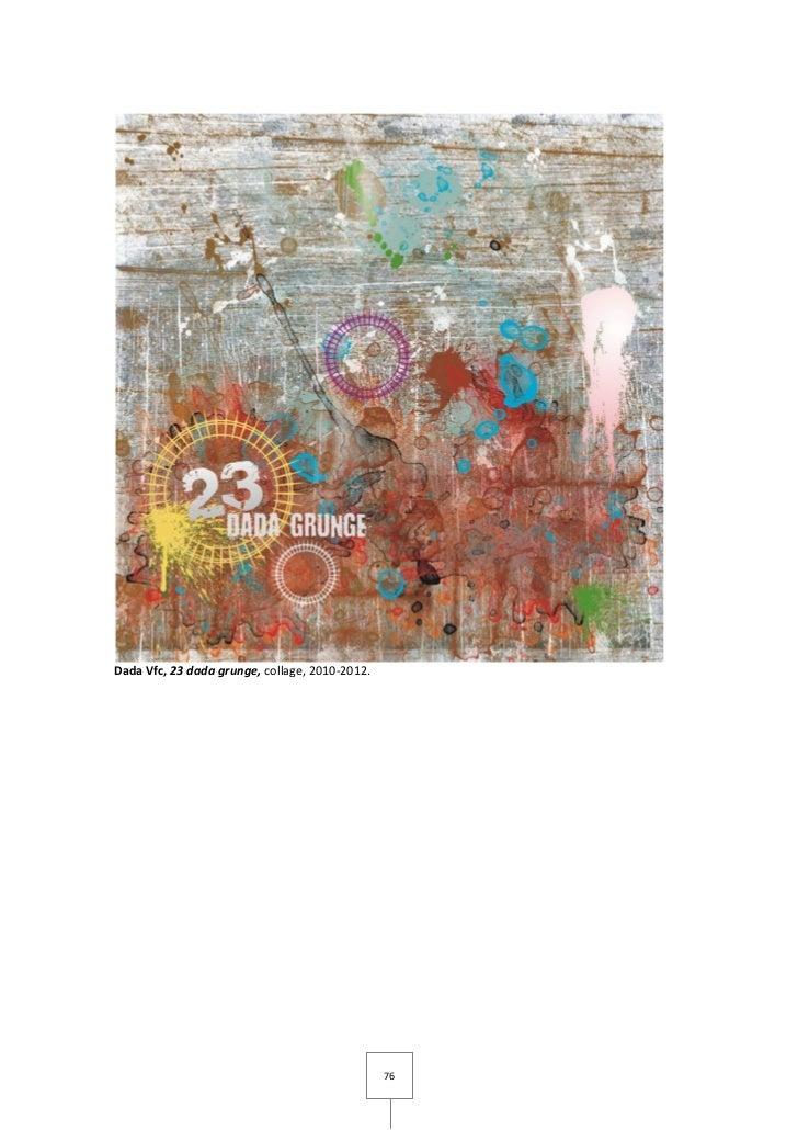 Dada Vfc, 23 dada grunge, collage, 2010-2012.                                                76