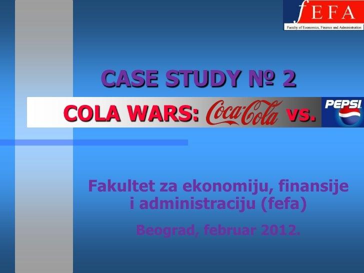 CASE STUDY № 2COLA WARS:                vs. Fakultet za ekonomiju, finansije      i administraciju (fefa)      Beograd, fe...