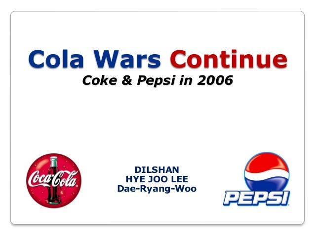 Cola Wars Continue Coke & Pepsi in 2006  DILSHAN HYE JOO LEE Dae-Ryang-Woo