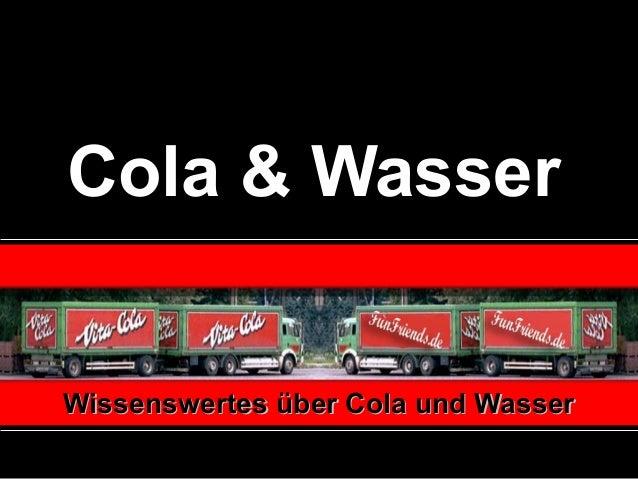 Cola&WasserWissenswertesüberColaundWasser