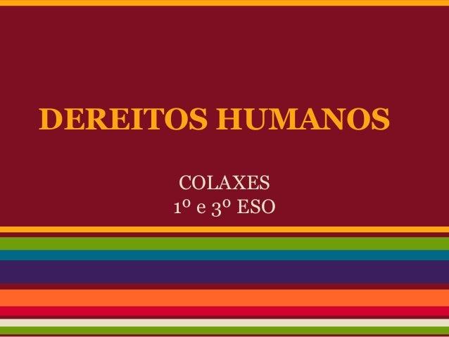 DEREITOS HUMANOS COLAXES 1º e 3º ESO